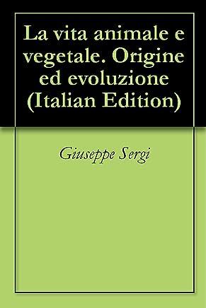 La vita animale e vegetale. Origine ed evoluzione