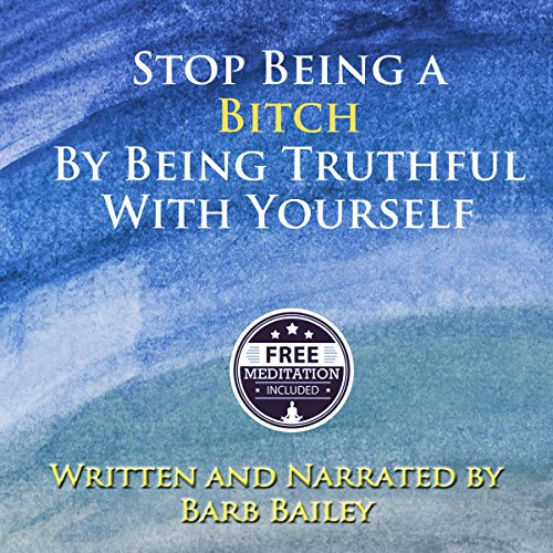 How to Stop Being a Bitch by Being Truthful with Yourself audiobook cover art