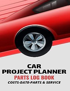 Car Project Planner Parts Log Book Costs Date Parts & Service: Handy Parts Log Book -Goals, Budget- Price Comparison Chart...