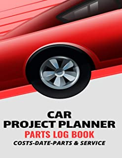 Car Project Planner Parts Log Book Costs Date Parts & Service: Handy Parts Log Book -Goals, Budget- Price Comparison Charts- Notes- Car Builders Project Car Book