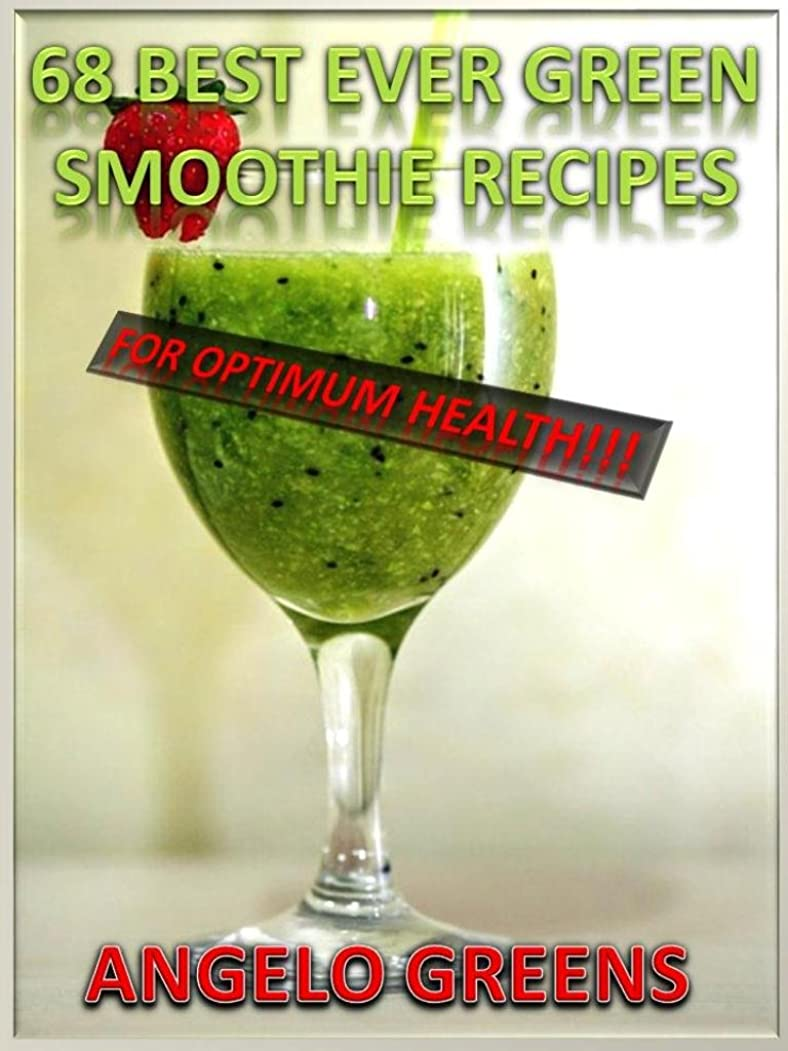 68 Best Ever Green Smoothie Recipes for Optimum Health (English Edition)
