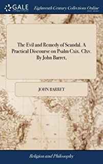 The Evil and Remedy of Scandal. A Practical Discourse on Psalm Cxix. Clxv. By John Barret,