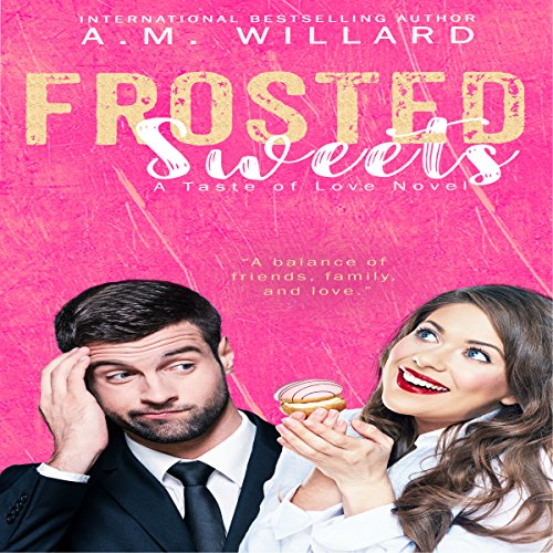 Frosted Sweets     A Taste of Love Series, Book 1              By:                                                                                                                                 A.M. Willard                               Narrated by:                                                                                                                                 Alison Edwards                      Length: 6 hrs and 37 mins     23 ratings     Overall 4.0