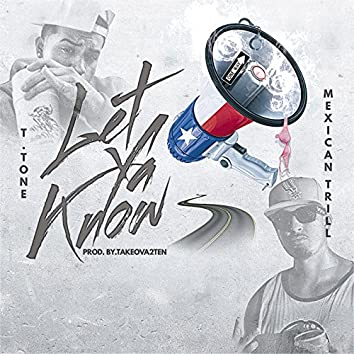 Let Ya Know (feat. Mexican Trill)