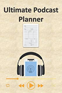 Ultimate Podcast Planner: Ideal To Organise All Your Podcast Projects In One Place Keep Track Of Guests Show Highlights In...