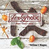 Jerkyholic: Make Great Jerky