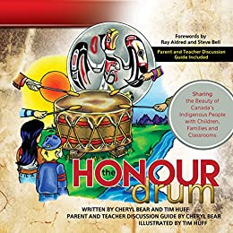The Honour Drum: Sharing the Beauty of Canada's Indigenous People with Children, Families and Classrooms by [Cheryl Bear-Barnetson, Tim Huff, Steve Bell, Ray Aldred]