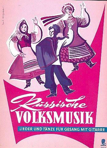 Russische Volksmusik: 44 bekannte russische Volkslieder, Zigeunerrlieder und Romanzen mit deutschen Texten in Spezialbearbeitung. Singstimme und Gitarre.
