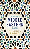 A New Book of Middle Eastern Food: The Essential Guide to Middle Eastern Cooking. As Heard on BBC Radio 4 (Penguin Cookery Library)