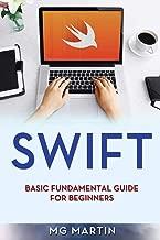 Swift: Basic Fundamental Guide for Beginners (Volume 1)