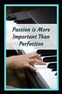 Passion Is More Important Than Perfection: Piano zThemed Novelty Lined Notebook / Journal To Write In Perfect Gift Item (6...