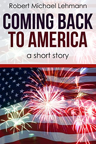 Coming Back to America: a historical short story by [Robert Michael Lehmann]