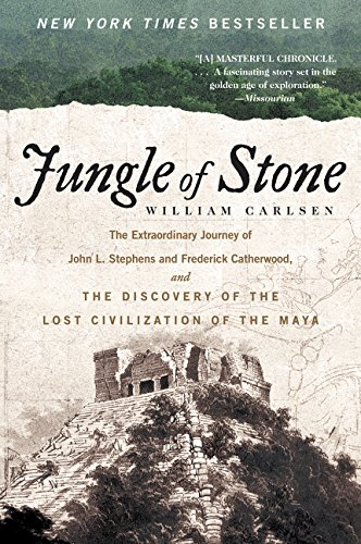 Jungle of Stone: The Extraordinary Journey of John L. Stephens and Frederick Catherwood, and the Dis