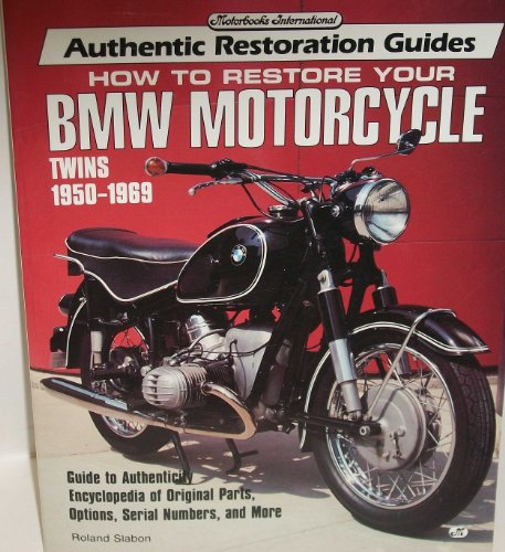 Compare Textbook Prices for How to Restore Your Bmw Motorcycle Twins 1950-1969 Motorbooks International Authentic Restoration Guides  ISBN 9780879389338 by Slabon, Roland