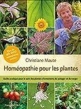 Homéopathie pour les plantes: Guide pratique pour le soin des plantes d'intérieur, d'extérieur, du potager et du verger