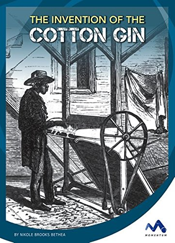 The Invention of the Cotton Gin (Engineering That Made America)