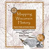 Mapping Wisconsin History on CD: Teacher's Guide and Student Materials (New Badger History)