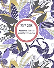 2017-2018 Academic Planner Weekly and Monthly: Calendar Schedule Organizer with Inspirational Quotes, Funny Days and Goals Planner with Blooming Floral Cover (2017-2018 calendar planner) (Volume 1)