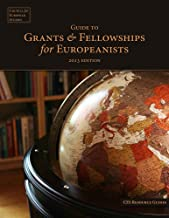 Guide to Grants & Fellowships for Europeanists, 2013 Edition (CES Resource Guides Book 2)
