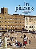 In piazza B / Unterrichtswerk für Italienisch in zwei Bänden (Sekundarstufe II): In piazza B / In piazza B Grammatisches Beiheft 2: Unterrichtswerk für Italienisch in zwei Bänden (Sekundarstufe II)