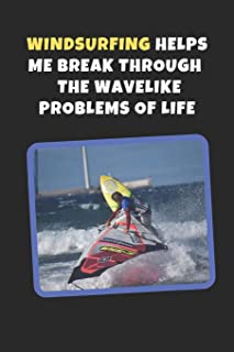 Windsurfing Helps Me Break Through The Wavelike Problems Of Life: Novelty Lined Notebook / Journal To Write In Perfect Gift Item (6 x 9 inches)