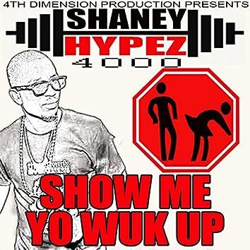 Show Me Yo Wuk Up