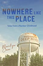 Nowhere like This Place: Tales from a Nuclear Childhood