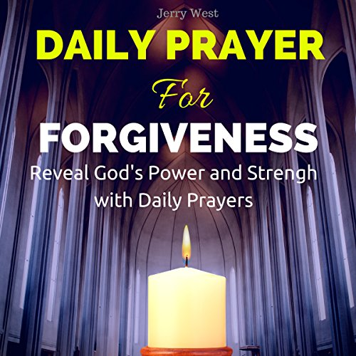 Daily Prayer for Forgiveness: Reveal God's Power and Strength with Daily Prayers audiobook cover art