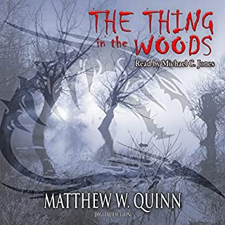 The Thing in the Woods                   By:                                                                                                                                 Matthew W. Quinn,                                                                                        Digital Fiction                               Narrated by:                                                                                                                                 Michael C. Jones                      Length: 5 hrs and 9 mins     Not rated yet     Overall 0.0