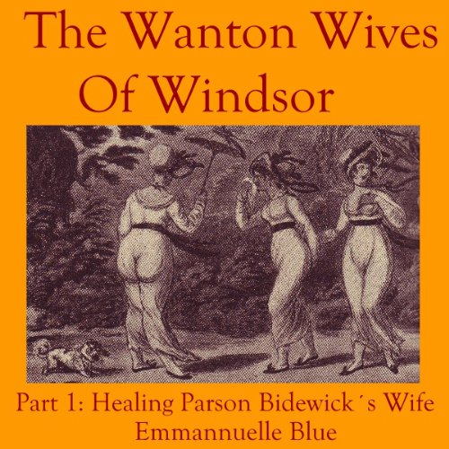 The Wanton Wives of Windsor, Part 1: Healing Parson Bideford's Wife audiobook cover art
