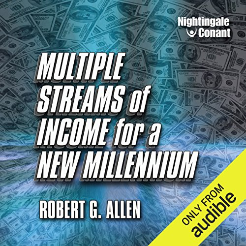 Multiple Streams of Income for a New Millennium                   By:                                                                                                                                 Robert G. Allen                               Narrated by:                                                                                                                                 Robert G. Allen                      Length: 11 hrs and 36 mins     167 ratings     Overall 4.5