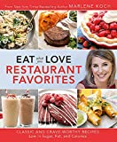 Eat What You Love: Restaurant Favorites: Classic and Crave-Worthy Recipes Low in Sugar, Fat, and Calories