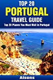 Top 20 Places You Must Visit in Portugal - Top 20 Portugal Travel Guide (Includes Lisbon, Porto, Algarve, Sintra, Madeira, Obidos, Azores, Cascais & More) ... Travel Series Book 11) (English Edition)