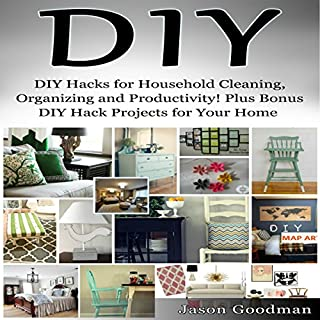 DIY Hacks for Household Cleaning, Organizing and Productivity! Plus Bonus DIY Hack Projects for Your Home! cover art