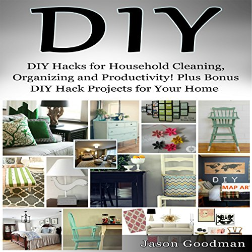 DIY Hacks for Household Cleaning, Organizing and Productivity! Plus Bonus DIY Hack Projects for Your Home! audiobook cover art