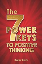 The 7 Power Keys to Positive Thinking: positive thinking guide, self-help self-improvement, positive energy gifts, change life forever, positive ... happy books. (Positive thinking books)