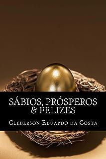 Sábios, Prósperos e Felizes