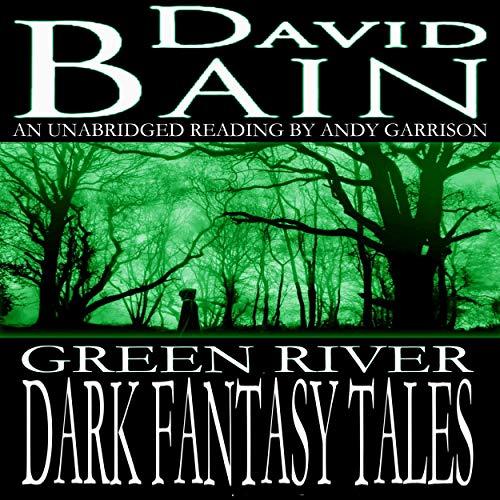 Green River Dark Fantasy Tales Audiobook By David Bain cover art