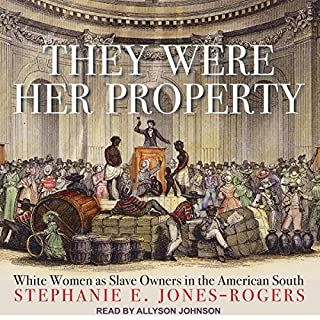 They Were Her Property     White Women as Slave Owners in the American South              By:                                                                                                                                 Stephanie E. Jones-Rogers                               Narrated by:                                                                                                                                 Allyson Johnson                      Length: 10 hrs and 26 mins     30 ratings     Overall 4.7