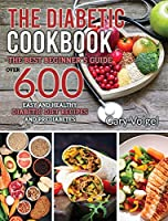 The Diabetic Cookbook: The best beginner's guide, over 600 Easy and Healthy Diabetic Diet recipes and Prediabetes