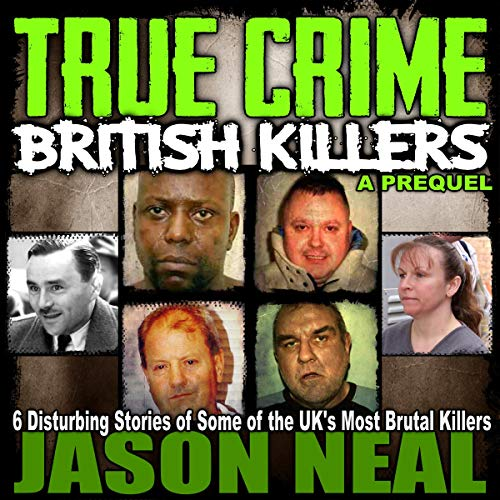 True Crime: British Killers - A Prequel Audiobook By Jason Neal cover art