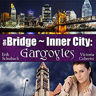 The Bridge ~ Inner City: Gargoyles                   By:                                                                                                                                 Victoria Cobretti,                                                                                        Erik Schubach                               Narrated by:                                                                                                                                 Hollie Jackson                      Length: 6 hrs and 38 mins     81 ratings     Overall 4.3