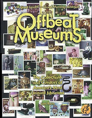 Offbeat Museums: The Collections and Curators of America's Most Unusual Museums PDF Books