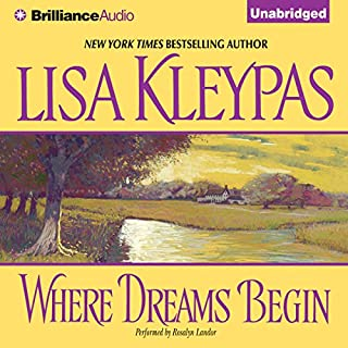Where Dreams Begin                   By:                                                                                                                                 Lisa Kleypas                               Narrated by:                                                                                                                                 Rosalyn Landor                      Length: 12 hrs and 27 mins     792 ratings     Overall 4.4