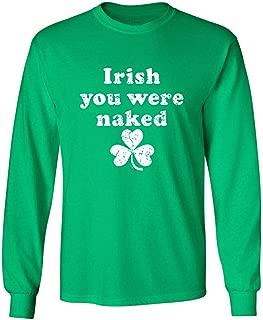 Irish You were Naked St. Patrick's Day Saint Irish Pats Sarcastic Funny T Shirt
