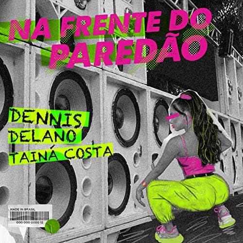 DENNIS, Delano & Tainá Costa
