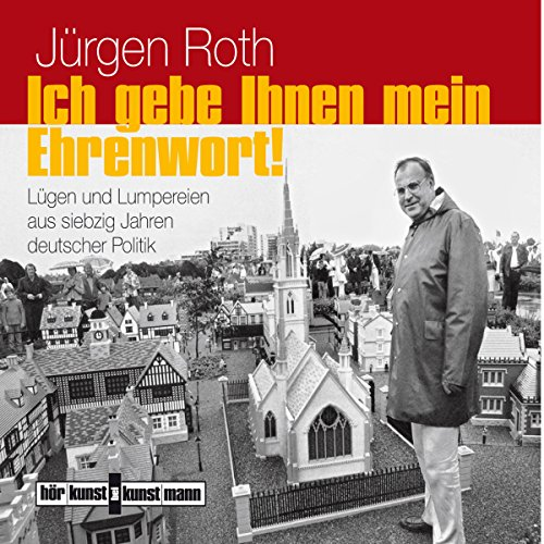 Ich gebe Ihnen mein Ehrenwort! Lügen und Lumpereien aus siebzig Jahren deutscher Politik                   By:                                                                                                                                 Jürgen Roth                               Narrated by:                                                                                                                                 Gert Heidenreich                      Length: 2 hrs and 33 mins     Not rated yet     Overall 0.0