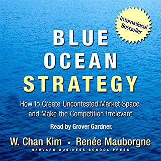 Blue Ocean Strategy     How to Create Uncontested Market Space and Make Competition Irrelevant              Written by:                                                                                                                                 W. Chan Kim,                                                                                        Renee Mauborgne                               Narrated by:                                                                                                                                 Grover Gardner                      Length: 6 hrs and 27 mins     70 ratings     Overall 4.5