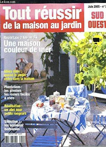TOUR REUSSIR DE LA MAISON AU JARDIN N° 2 JUIN 2005. SOMMAIRE: UNE MAISON COULEUR DE MER, LES NOUVEAUX BARBECUES, UN ABRI POUR PETIT RONGEUR, QUAND LE JARDIN ENTRE DANS LA MAISON...