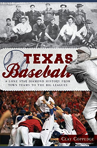 Texas Baseball: A Lone Star Diamond History from Town Teams to the Big Leagues (Sports) (English Edition)